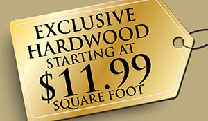 Exclusive hardwood starting at $11.99 sq.ft.