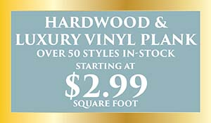 Hardwood and luxury vinyl plank starting at $2.99 sq.ft.